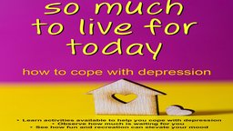 The Wellness Series: So Much to Live For Today - How to Cope with Depression