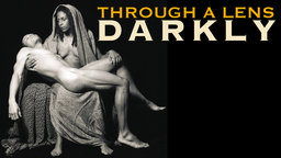 Through a Lens Darkly - Black Photographers and the Emergence of a People