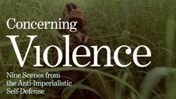 Concerning Violence - Nine Scenes from the Anti-Imperialistic Self-Defense